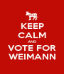 KEEP CALM AND VOTE FOR WEIMANN - Personalised Poster A1 size