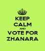 KEEP CALM AND VOTE FOR ZHANARA - Personalised Poster A1 size