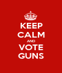KEEP CALM AND VOTE GUNS - Personalised Poster A1 size