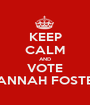 KEEP CALM AND VOTE HANNAH FOSTER - Personalised Poster A1 size
