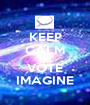 KEEP CALM AND VOTE IMAGINE - Personalised Poster A1 size