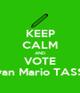KEEP CALM AND VOTE Ivan Mario TASSI - Personalised Poster A1 size