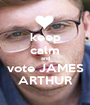 keep calm and vote JAMES ARTHUR - Personalised Poster A1 size