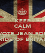 KEEP CALM AND VOTE JEAN FOR PRIDE OF BRITAIN - Personalised Poster A1 size