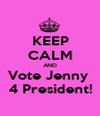 KEEP CALM AND Vote Jenny  4 President! - Personalised Poster A1 size