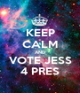 KEEP CALM AND  VOTE JESS  4 PRES - Personalised Poster A1 size