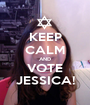 KEEP CALM AND VOTE JESSICA! - Personalised Poster A1 size