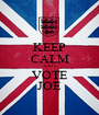 KEEP CALM AND VOTE JOE - Personalised Poster A1 size
