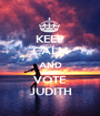 KEEP CALM AND VOTE JUDITH - Personalised Poster A1 size