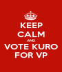 KEEP CALM AND VOTE KURO FOR VP - Personalised Poster A1 size