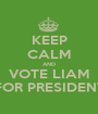 KEEP CALM AND VOTE LIAM FOR PRESIDENT - Personalised Poster A1 size