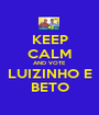 KEEP CALM AND VOTE LUIZINHO E BETO - Personalised Poster A1 size