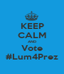 KEEP CALM AND Vote #Lum4Prez - Personalised Poster A1 size