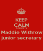 KEEP CALM AND VOTE Maddie Withrow junior secretary - Personalised Poster A1 size