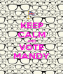 KEEP CALM AND VOTE MANDY - Personalised Poster A1 size
