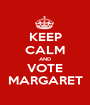 KEEP CALM AND VOTE MARGARET - Personalised Poster A1 size