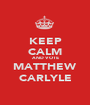 KEEP CALM AND VOTE MATTHEW CARLYLE - Personalised Poster A1 size