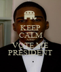 KEEP CALM AND VOTE ME PRESIDENT - Personalised Poster A1 size