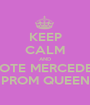 KEEP CALM AND VOTE MERCEDES PROM QUEEN - Personalised Poster A1 size