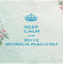 KEEP CALM AND VOTE MONICA MACOVEI - Personalised Poster A1 size