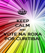 KEEP CALM AND VOTE NA ROXA POR CURITIBA! - Personalised Poster A1 size