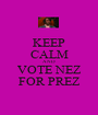 KEEP CALM AND VOTE NEZ FOR PREZ - Personalised Poster A1 size