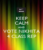 KEEP CALM AND VOTE NIKHITA 4 CLASS REP - Personalised Poster A1 size