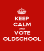 KEEP CALM AND VOTE OLDSCHOOL - Personalised Poster A1 size