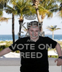 KEEP CALM AND VOTE ON REED - Personalised Poster A1 size