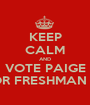KEEP CALM AND VOTE PAIGE FOR FRESHMAN VP - Personalised Poster A1 size