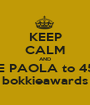 KEEP CALM AND VOTE PAOLA to 45989 bokkieawards - Personalised Poster A1 size
