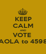 KEEP CALM AND VOTE  PAOLA to 45989 - Personalised Poster A1 size