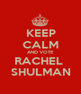 KEEP CALM AND VOTE RACHEL  SHULMAN - Personalised Poster A1 size