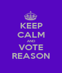 KEEP CALM AND VOTE REASON - Personalised Poster A1 size