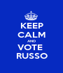 KEEP CALM AND VOTE  RUSSO - Personalised Poster A1 size
