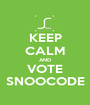 KEEP CALM AND VOTE SNOOCODE - Personalised Poster A1 size