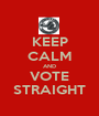 KEEP CALM AND VOTE STRAIGHT - Personalised Poster A1 size