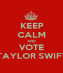 KEEP CALM AND VOTE TAYLOR SWIFT - Personalised Poster A1 size