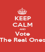 KEEP CALM AND Vote 'The Real Ones' - Personalised Poster A1 size