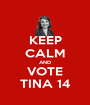 KEEP CALM AND VOTE TINA 14 - Personalised Poster A1 size