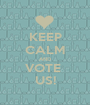 KEEP CALM AND VOTE  US! - Personalised Poster A1 size