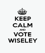 KEEP CALM AND VOTE WISELEY - Personalised Poster A1 size