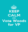 KEEP CALM AND Vote Woods for VP - Personalised Poster A1 size