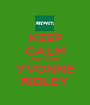 KEEP CALM AND VOTE YVONNE RIDLEY - Personalised Poster A1 size