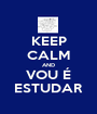 KEEP CALM AND VOU É ESTUDAR - Personalised Poster A1 size
