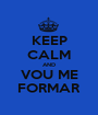 KEEP CALM AND VOU ME FORMAR - Personalised Poster A1 size