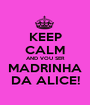KEEP CALM AND VOU SER MADRINHA DA ALICE! - Personalised Poster A1 size