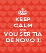 KEEP CALM AND VOU SER TIA DE NOVO !!! - Personalised Poster A1 size