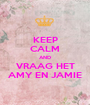 KEEP CALM AND VRAAG HET AMY EN JAMIE - Personalised Poster A1 size