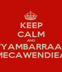 KEEP CALM AND VYAMBARRAAR MECAWENDIEA - Personalised Poster A1 size